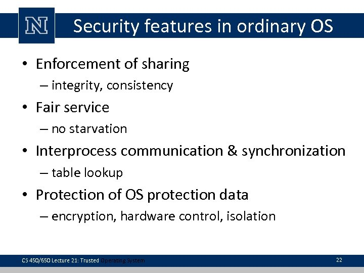 Security features in ordinary OS • Enforcement of sharing – integrity, consistency • Fair
