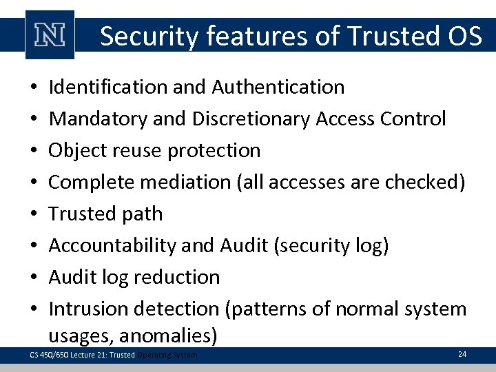 Security features of Trusted OS • • Identification and Authentication Mandatory and Discretionary Access
