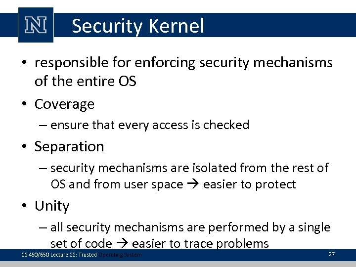 Security Kernel • responsible for enforcing security mechanisms of the entire OS • Coverage