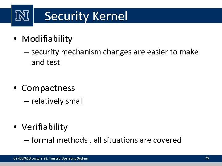 Security Kernel • Modifiability – security mechanism changes are easier to make and test
