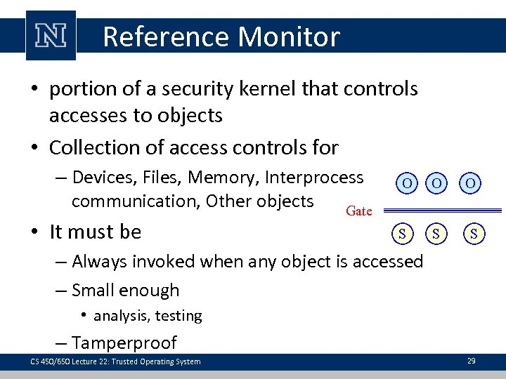 Reference Monitor • portion of a security kernel that controls accesses to objects •