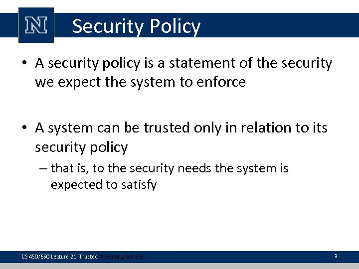 Security Policy • A security policy is a statement of the security we expect