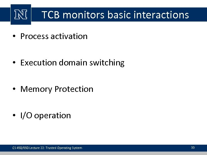 TCB monitors basic interactions • Process activation • Execution domain switching • Memory Protection