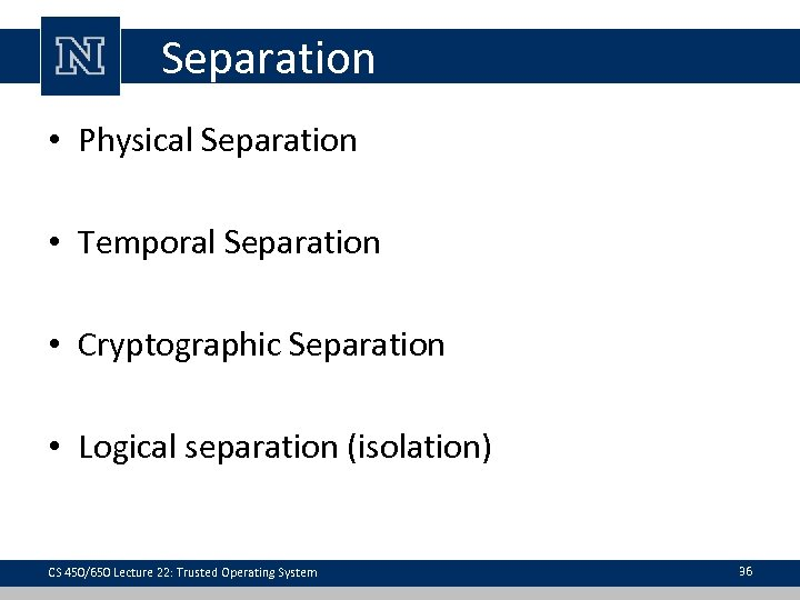 Separation • Physical Separation • Temporal Separation • Cryptographic Separation • Logical separation (isolation)