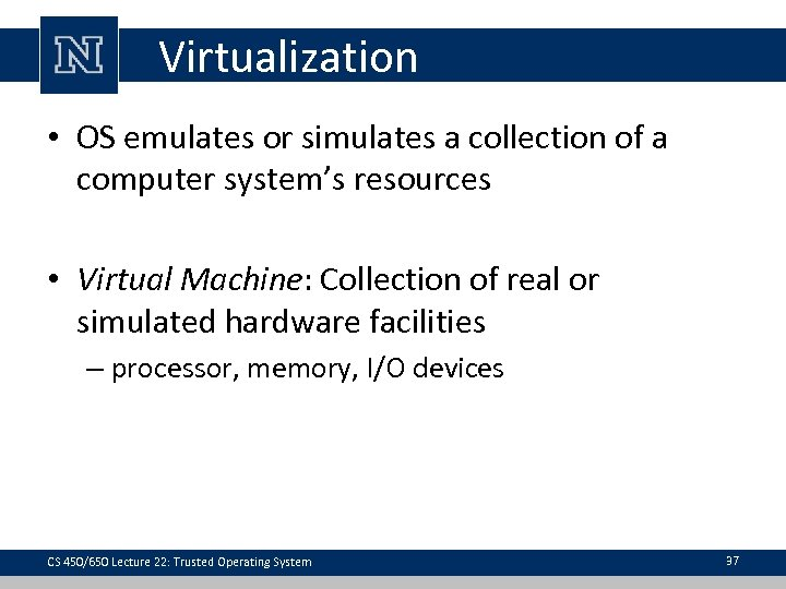 Virtualization • OS emulates or simulates a collection of a computer system's resources •