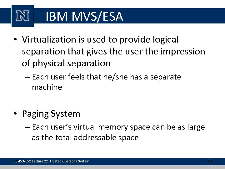 IBM MVS/ESA • Virtualization is used to provide logical separation that gives the user