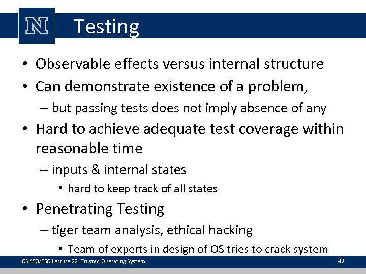 Testing • Observable effects versus internal structure • Can demonstrate existence of a problem,