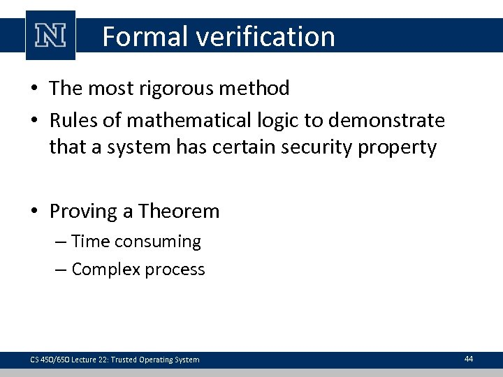 Formal verification • The most rigorous method • Rules of mathematical logic to demonstrate