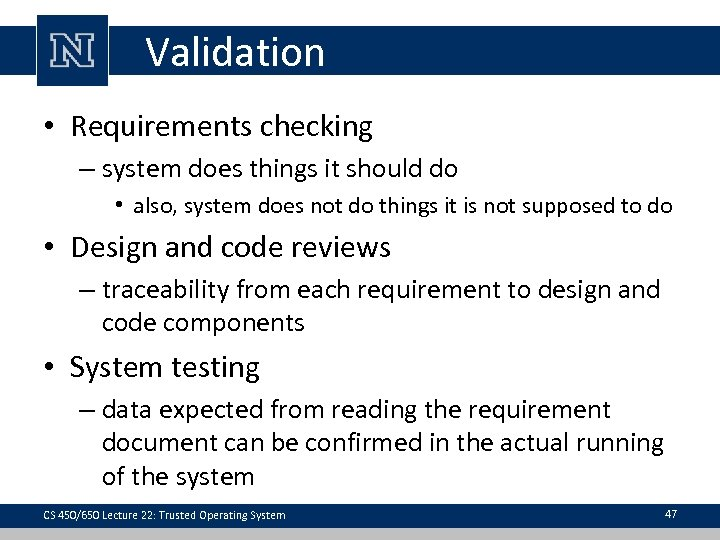 Validation • Requirements checking – system does things it should do • also, system
