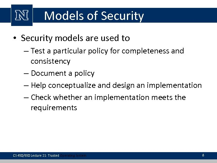 Models of Security • Security models are used to – Test a particular policy
