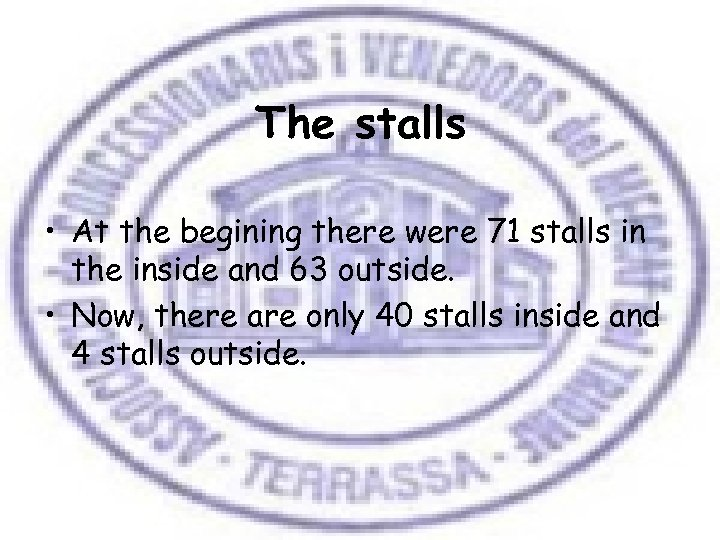 The stalls • At the begining there were 71 stalls in the inside and