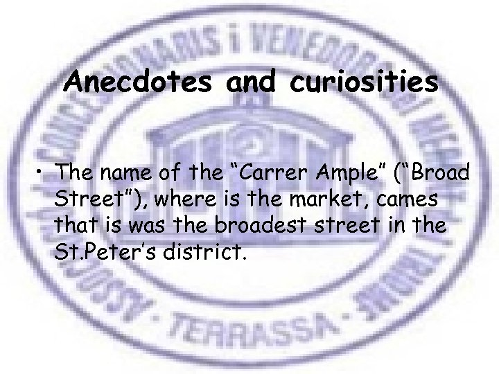 "Anecdotes and curiosities • The name of the ""Carrer Ample"" (""Broad Street""), where is"