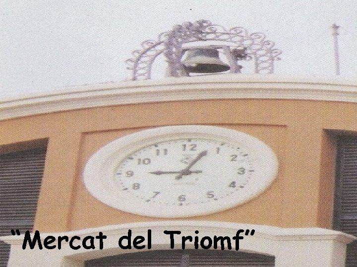 """""""Mercat del Triomf"""""""