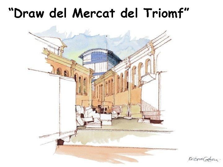 """Draw del Mercat del Triomf"""
