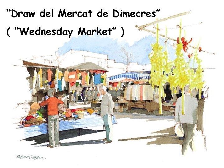 """Draw del Mercat de Dimecres"" ( ""Wednesday Market"" )"