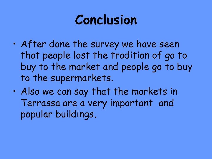 Conclusion • After done the survey we have seen that people lost the tradition