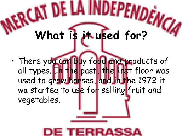 What is it used for? • There you can buy food and products of