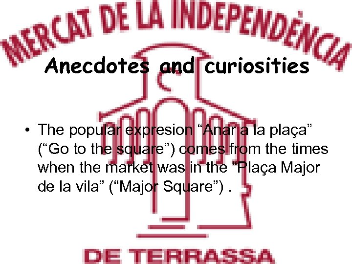"""Anecdotes and curiosities • The popular expresion """"Anar a la plaça"""" (""""Go to the"""
