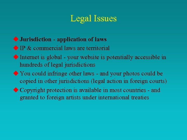 Legal Issues u Jurisdiction - application of laws u IP & commercial laws are