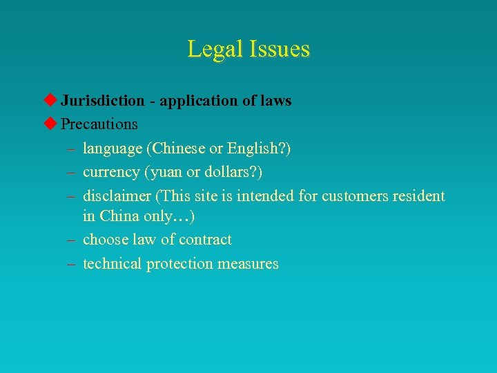 Legal Issues u Jurisdiction - application of laws u Precautions – language (Chinese or