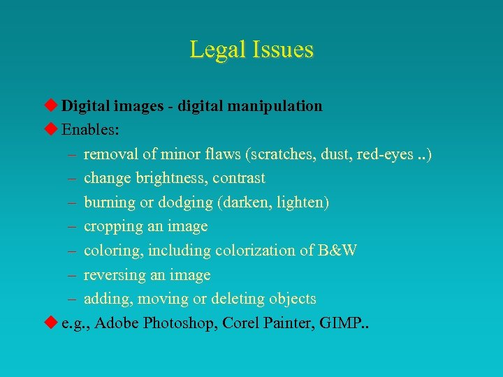 Legal Issues u Digital images - digital manipulation u Enables: – removal of minor