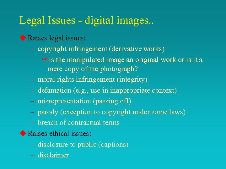 Legal Issues - digital images. . u Raises legal issues: – copyright infringement (derivative