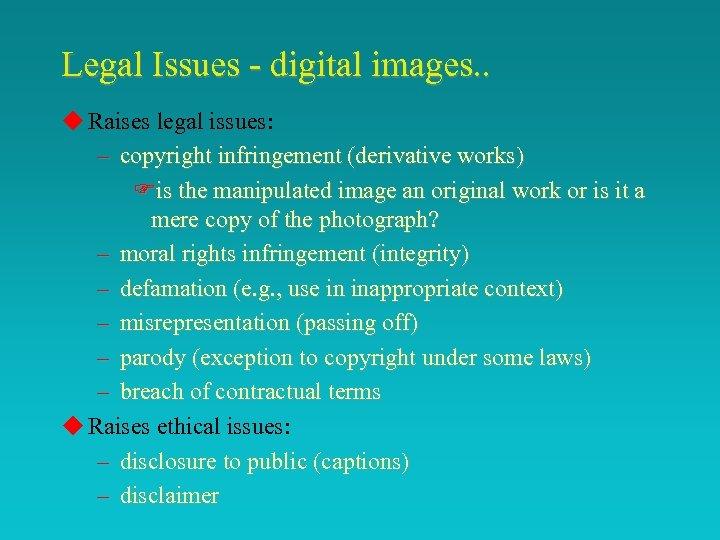 Legal Issues - digital images. . u Raises legal issues: – copyright infringement (derivative