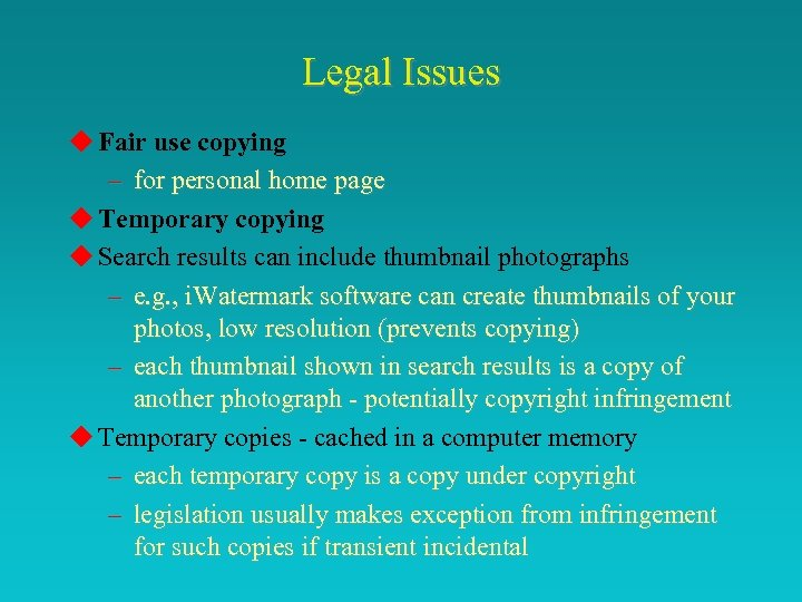 Legal Issues u Fair use copying – for personal home page u Temporary copying