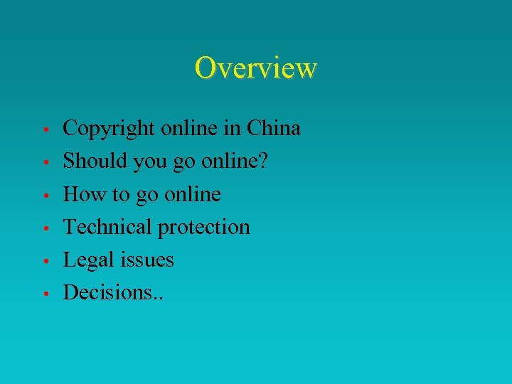 Overview • • • Copyright online in China Should you go online? How to