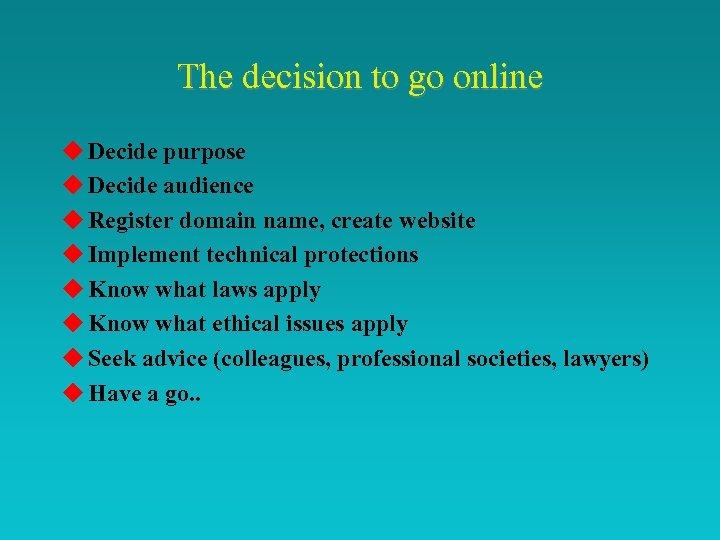 The decision to go online u Decide purpose u Decide audience u Register domain