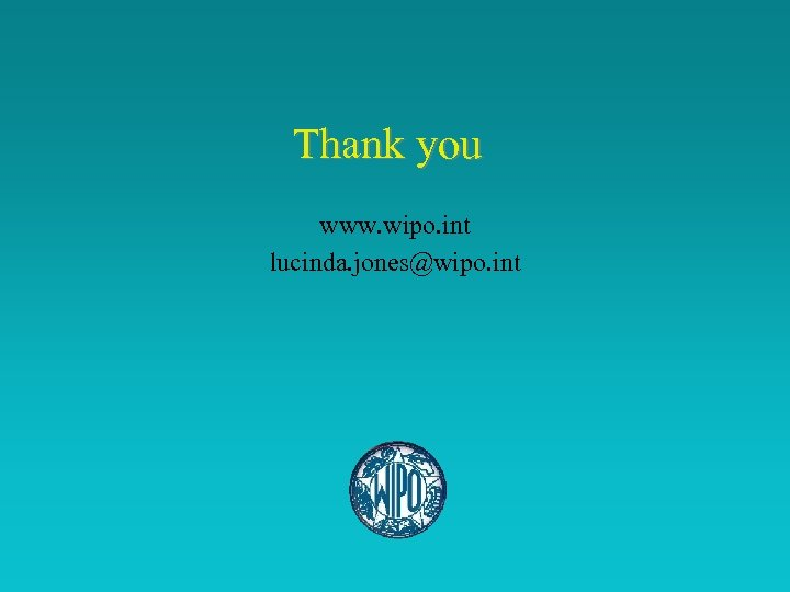Thank you www. wipo. int lucinda. jones@wipo. int