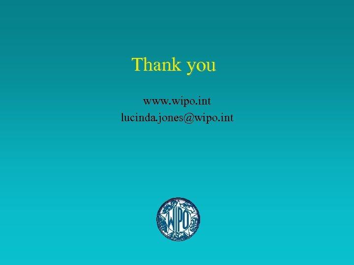 Thank you www. wipo. int lucinda. jones@wipo. int