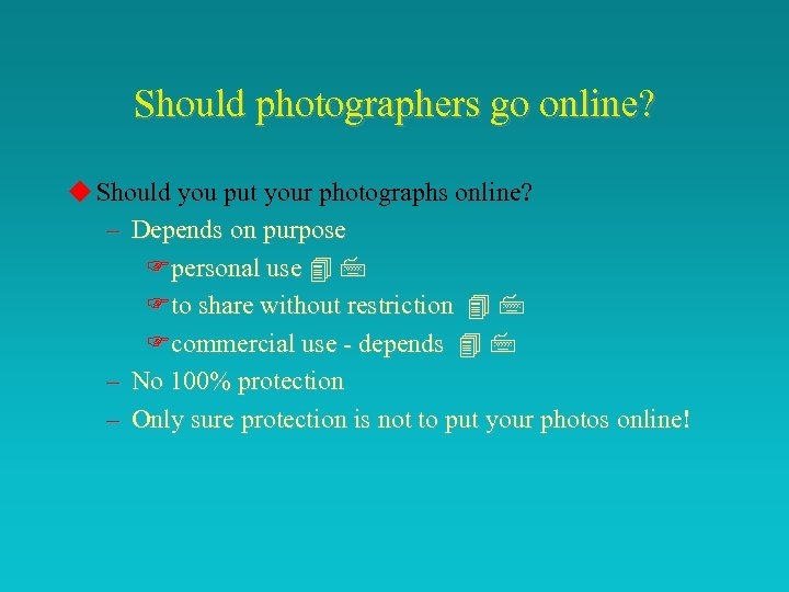 Should photographers go online? u Should you put your photographs online? – Depends on