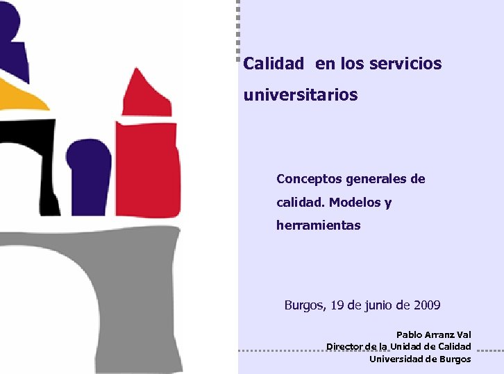 Conceptos generales de calidad. Modelos y herramientas Calidad en los servicios universitarios Conceptos generales