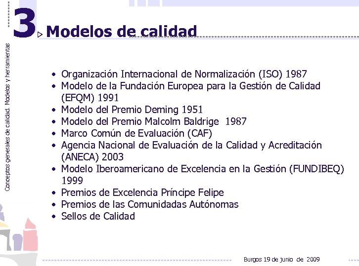 Conceptos generales de calidad. Modelos y herramientas 3 Modelos de calidad • Organización Internacional