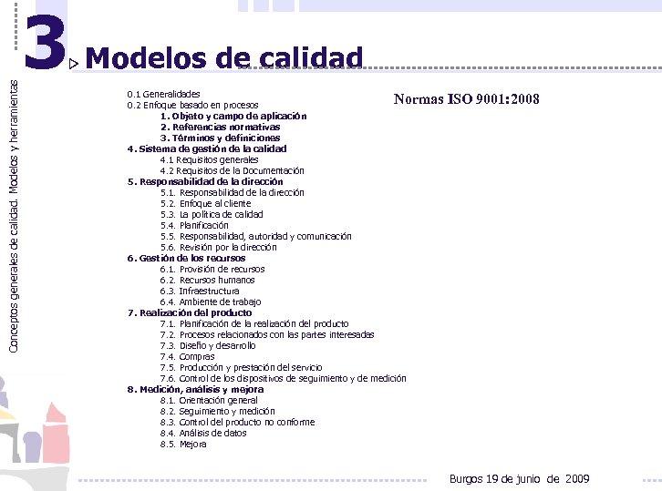 Conceptos generales de calidad. Modelos y herramientas 3 Modelos de calidad 0. 1 Generalidades