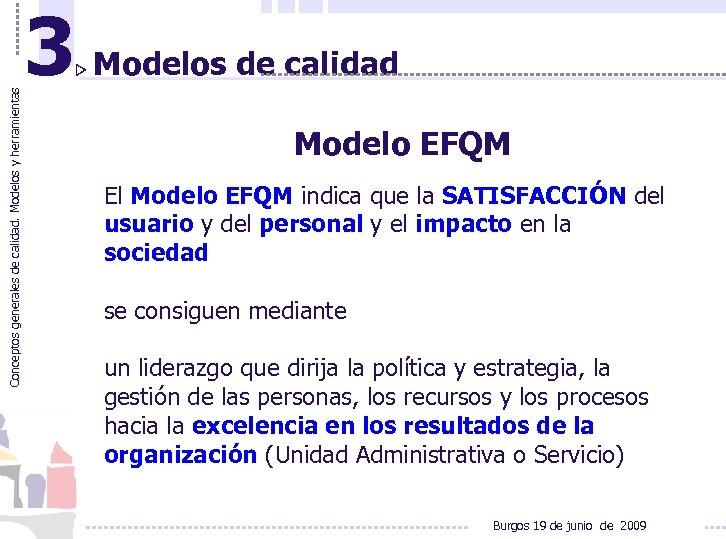 Conceptos generales de calidad. Modelos y herramientas 3 Modelos de calidad Modelo EFQM El