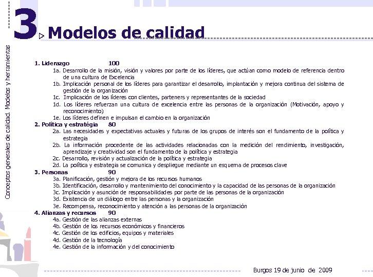 Conceptos generales de calidad. Modelos y herramientas 3 Modelos de calidad 1. Liderazgo 100