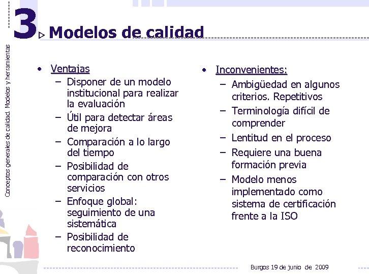 Conceptos generales de calidad. Modelos y herramientas 3 Modelos de calidad • Ventajas –