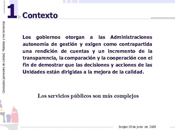 Conceptos generales de calidad. Modelos y herramientas 1 Contexto Los gobiernos otorgan a las