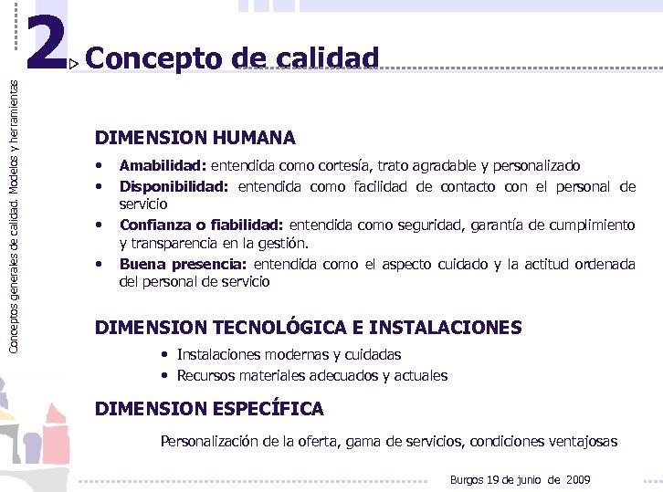 Conceptos generales de calidad. Modelos y herramientas 2 Concepto de calidad DIMENSION HUMANA •