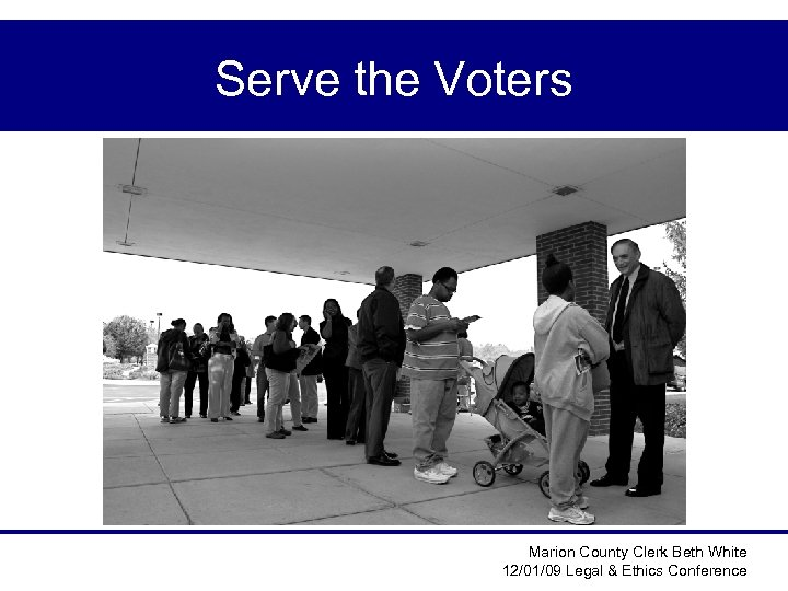 Serve the Voters Marion County Clerk Beth White 12/01/09 Legal & Ethics Conference