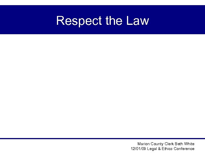 Respect the Law Marion County Clerk Beth White 12/01/09 Legal & Ethics Conference