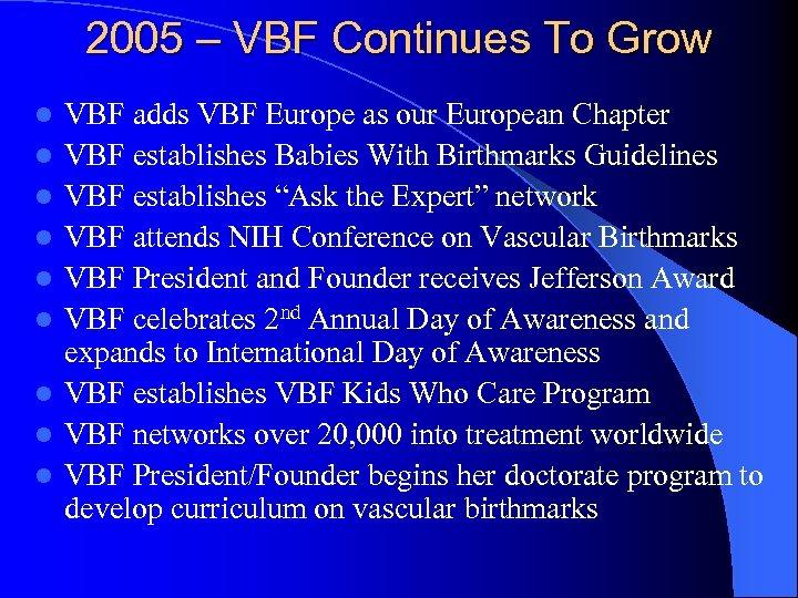 2005 – VBF Continues To Grow l l l l l VBF adds VBF