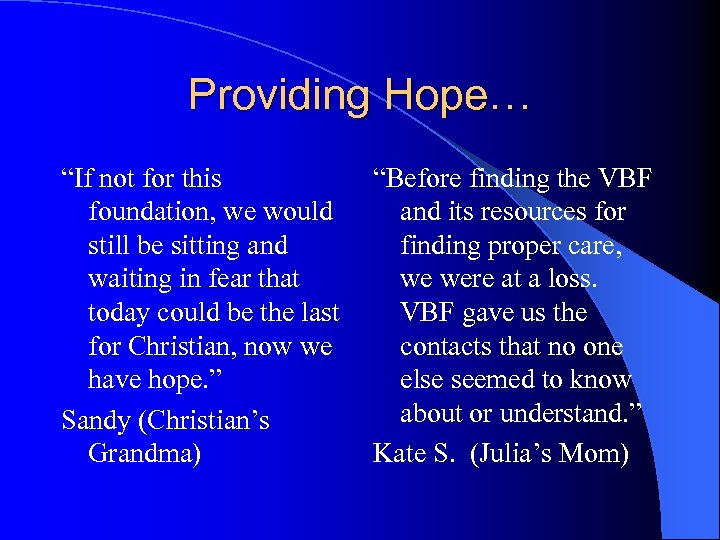 "Providing Hope… ""If not for this foundation, we would still be sitting and waiting"