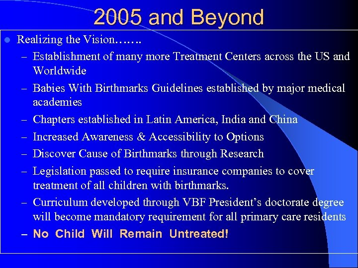 2005 and Beyond l Realizing the Vision……. – Establishment of many more Treatment Centers
