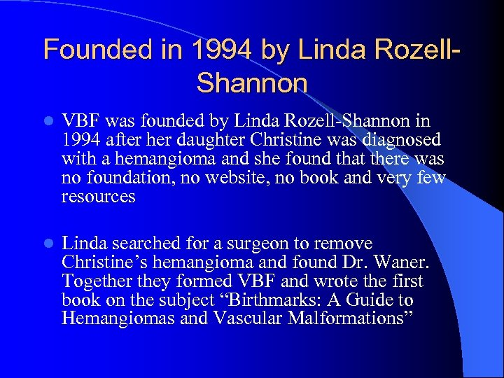 Founded in 1994 by Linda Rozell. Shannon l VBF was founded by Linda Rozell-Shannon