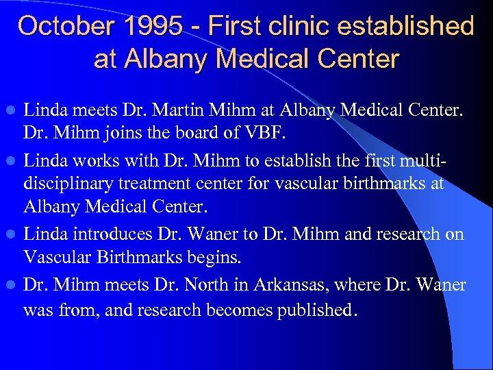 October 1995 - First clinic established at Albany Medical Center Linda meets Dr. Martin