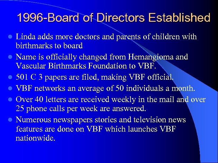 1996 -Board of Directors Established l l l Linda adds more doctors and parents