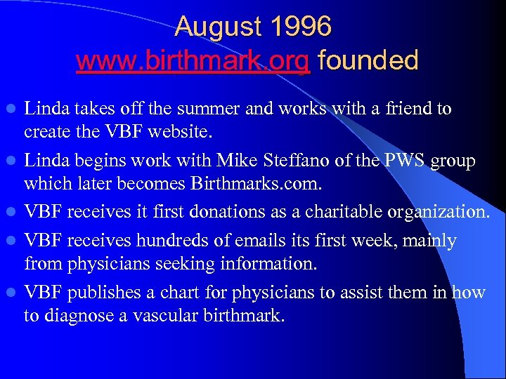 August 1996 www. birthmark. org founded l l l Linda takes off the summer